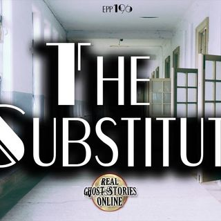 The Substitute | Haunted, Paranormal, Supernatural