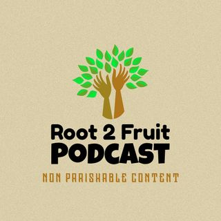 Root 2 Fruit Podcast