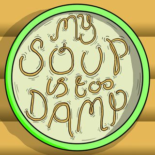 My Soup Is Too Damp # 3