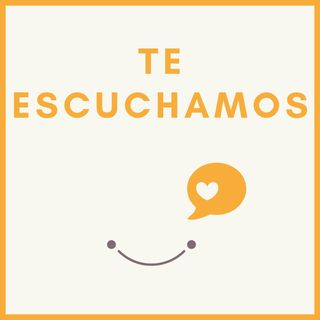 Te escuchamos