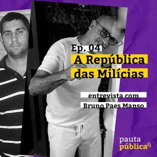 04   A República das Milícias com Bruno Paes Manso
