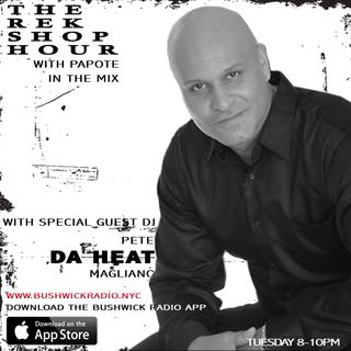 "The Rek Shop Hour w/ Papote & special guest Dj Pete ""Da Heat"" Magliano"