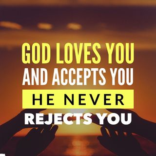 God Accepts You without Restrictions When Others Reject You