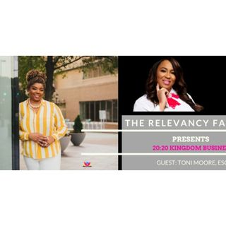 The Relevancy Factor: 20:20 Business Mastery with Expert Toni Moore, ESQ