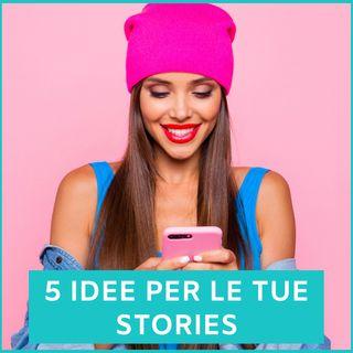 #79 - 5 Idee per Stories meno Schifezza