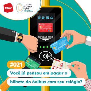 ep. 021 - Você já pensou em pagar o bilhete do ônibus pelo seu relógio?