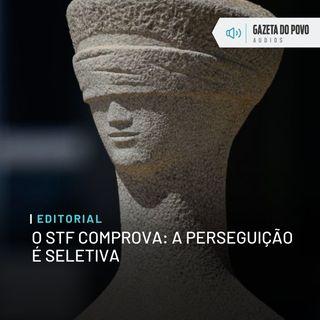 Editorial - O STF comprova: a perseguição é seletiva