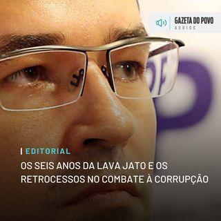 Editorial: Os seis anos da Lava Jato e os retrocessos no combate à corrupção