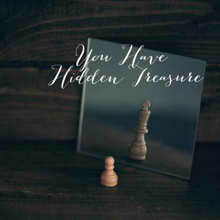 You Have Hidden Treasures