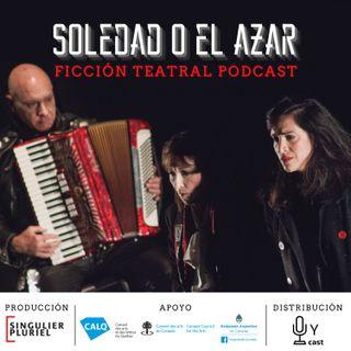 Episodio 3 - Soledad o el azar - Ficción Teatral