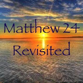 Matthew 24 Revisited
