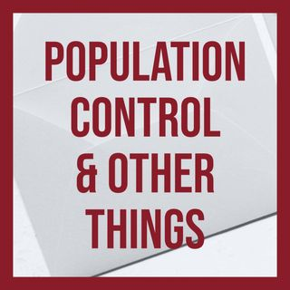 Population Control & Other Things