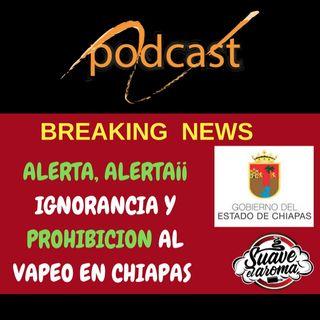ALERTA!! IGNORANTES con PODER PROHÍBEN al VAPEO en CHIAPAS