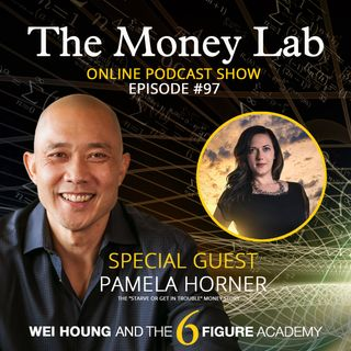 "Episode #97 - The ""Starve Or Get In Trouble"" Money Story with Guest Pamela Horner"