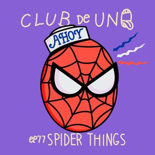 Episodio 77: SPIDER THINGS