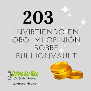 203. 🔑Invirtiendo en oro Mi opinión sobre Bullionvault