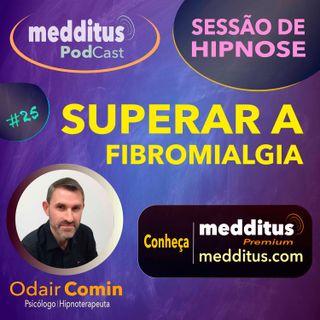 #25 Hipnose para Fibromialgia | Odair Comin