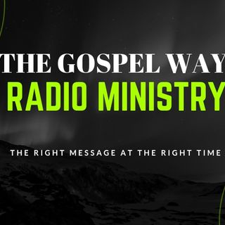 The Gospel Way Radio Ministry