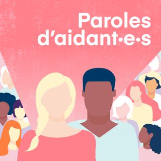 Paroles d'aidant·e·s