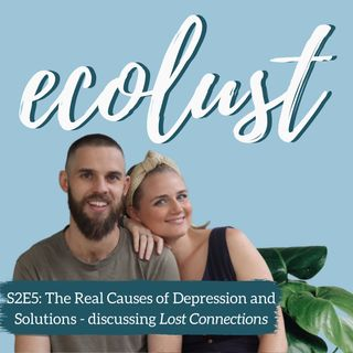 ELP S2E5: The Real Causes of Depression and Solutions - Discussing Lost Connections
