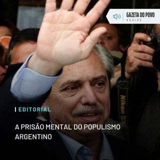 Editorial: A prisão mental do populismo argentino
