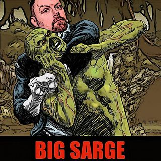 If ya want Blood you got it!! (Ep 136 the Big Sarge Show)