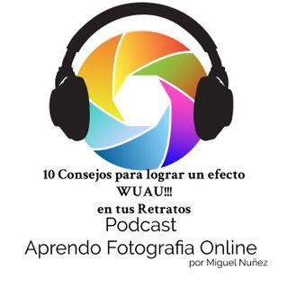Capítulo 16 Podcast - 10 Formas que tus Retratos Tengan Efecto Wuau!!!