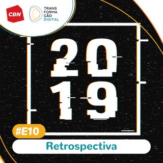Transformação Digital CBN - Especial 10: Retrospectiva 2019