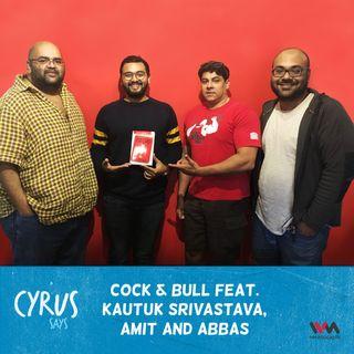 Ep. 324: Cock & Bull feat. Kautuk Srivastava, Amit and Abbas