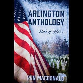 Ron MacDonald: Arlington Anthology -- Field of Honor