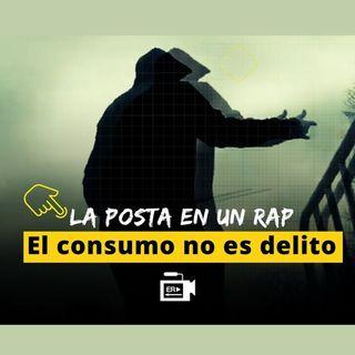 La posta en un rap: El consumo no es delito #ER