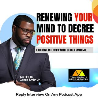 How to Renew Your Mind to Decree Positive Things into Your Life with Gerald Smith