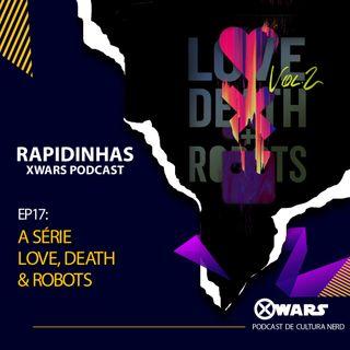 XWARS RAPIDINHAS #17 A série Love Death & Robots