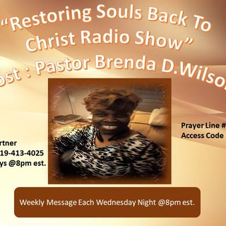 "Join Tonight's Show ""Restoring Souls To Christ Radio Show"" Host: Pastor Brenda D Wilson"