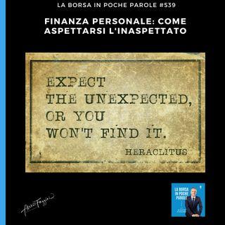 La Borsa in poche parole - #539 - Finanza personale: come aspettarsi l'inaspettato