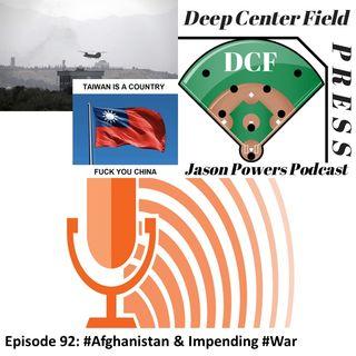 Episode 92: Afghanistan & Impending War