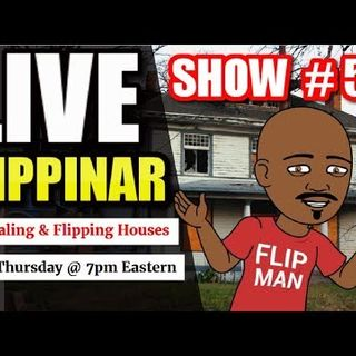 Live Show #55 | Flipping Houses Flippinar: House Flipping With No Cash or Credit 05-24-18