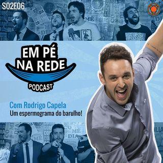 S02E06 - Com Rodrigo Capela - Um Espermograma do Barulho!