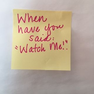 """When Have You Said, """"Watch Me?"""""""