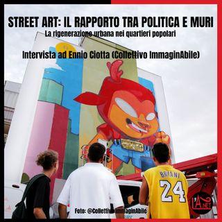 Street art: il rapporto tra politica e muri (Ennio Ciotta)