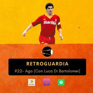 #22 - Ago (con Luca Di Bartolomei)