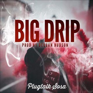 Plugtalk Sosa- Big Drip (Prod by Dequan Hudson)