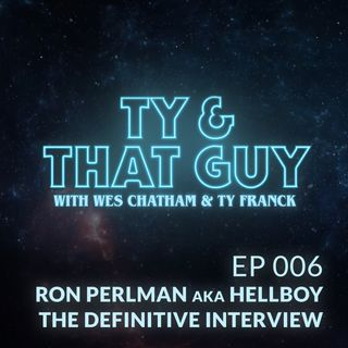 Ep. 006 - A Visit from Ron Perlman aka Hellboy!