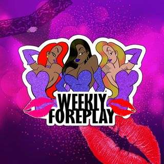 Weekly Foreplay Pilot !! First episode back