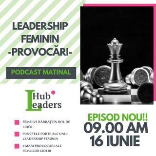 Leadership feminin– care sunt provocările? S1E009