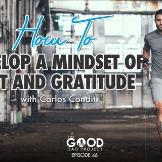 Carlos Condit on Grit, Gratitude, and Fatherhood –GDP46