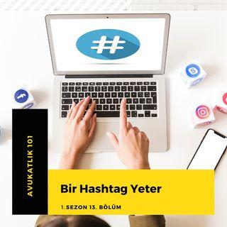 Bir Hashtag Yeter .13