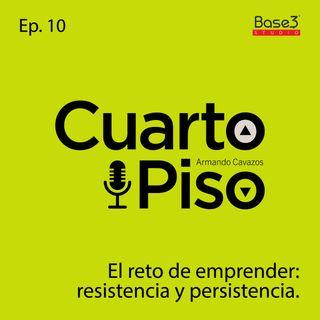 El reto de emprender: resistencia y persistencia | Ep. 10