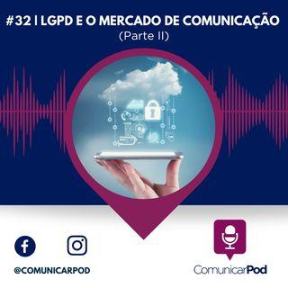 ComunicarPod #32 | LGPD e o mercado de comunicação (parte II)