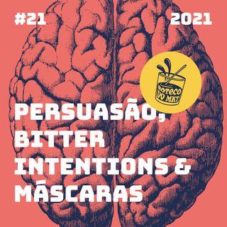 021 - Persuasão, Bitter Intentions & Máscaras